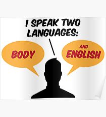 I speak 2 languages. Body and English! Poster