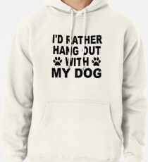 Sudadera con capucha I'd Rather Hang Out With My Dog
