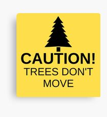 Caution! Trees don't move! Canvas Print