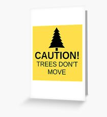 Caution! Trees don't move! Greeting Card
