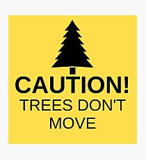 Caution! Trees don't move! Photographic Print