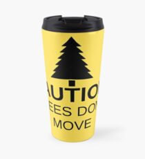 Caution! Trees don't move! Travel Mug