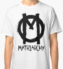 Matriarchat Classic T-Shirt
