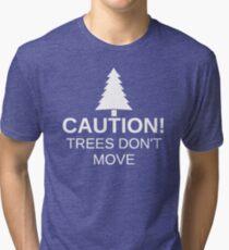Caution! Trees Don't Move (White) Tri-blend T-Shirt