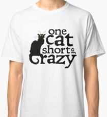 One cat short of crazy Classic T-Shirt