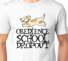 Obedience school dropout Unisex T-Shirt