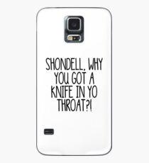 Shondell, why you got a knife in yo throat?! Case/Skin for Samsung Galaxy
