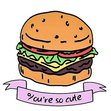 you're so cute // burger by my-d1spute