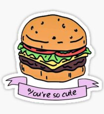 you're so cute // burger Sticker