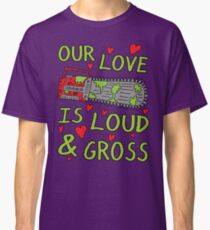 Loud Gross Love Classic T-Shirt