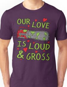 Loud Gross Love Unisex T-Shirt