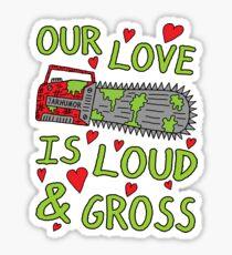Loud Gross Love Sticker