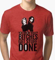 "Amy Poehler & Tina Fey - ""Bitches Get Stuff Done"" Tri-blend T-Shirt"
