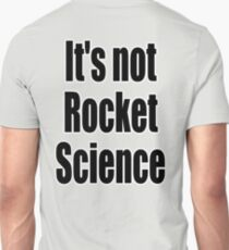 Rocket Science, 'It's not Rocket Science'. Easy, Not Difficult T-Shirt