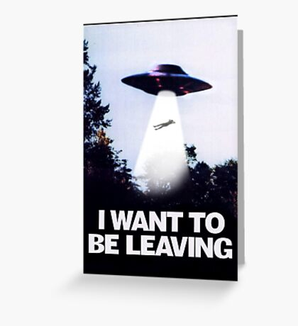 I WANT TO BE LEAVING Greeting Card