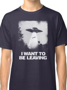 I WANT TO BE LEAVING Classic T-Shirt