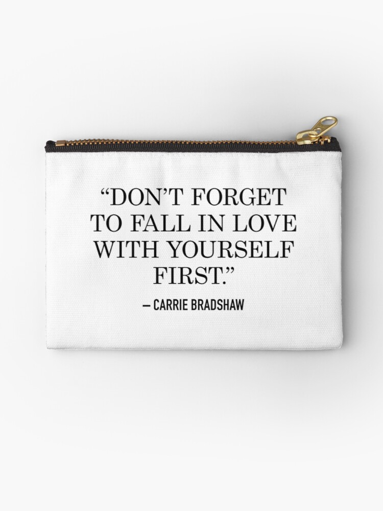 Carrie Bradshaw Dont Forget To Fall In Love With Yourself First