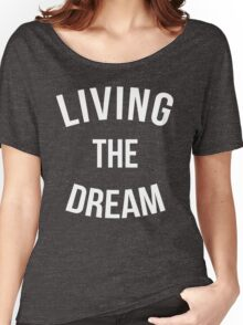 Living The Dream Quote Women's Relaxed Fit T-Shirt