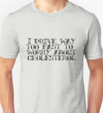 I drive way too fast to worry about cholesterol. T-Shirt