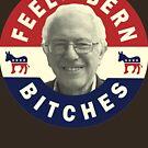 Feel the Bern - Bernie Sanders 2016 by 785Tees