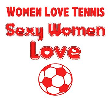 SEXY WOMEN LOVE FOOTBALL by newawesometee