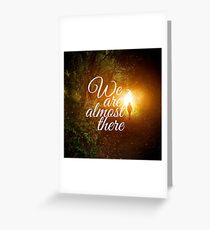 We are almost there Greeting Card