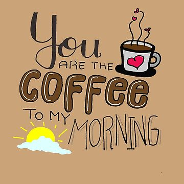 you are my coffee by JustStephanie