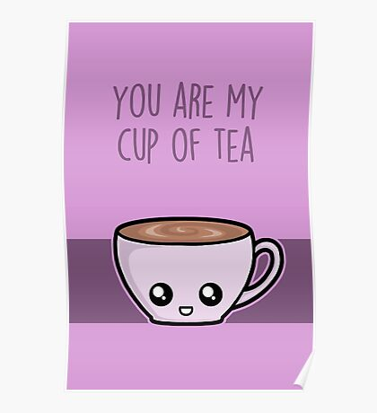 You are my cup of tea Poster
