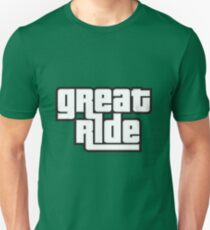 great ride Unisex T-Shirt