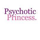 Psychotic Princess by IamJane--