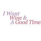 I want wine and a good time by IamJane--