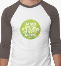 I'm Not Saying It's Aliens Men's Baseball ¾ T-Shirt