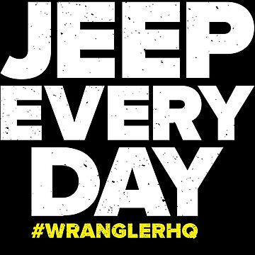 Jeep Every Day by WranglerHQ