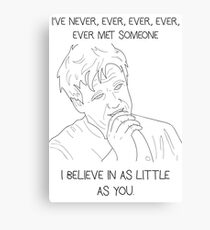 I've Never Met Someone I Believe in as Little as You Canvas Print