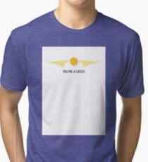 You're a Catch Tri-blend T-Shirt