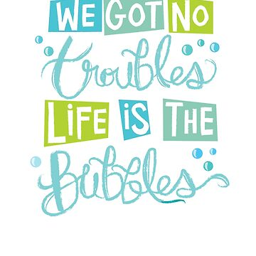 Life is The Bubbles by LivelyLexie