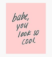 babe you look so cool Photographic Print
