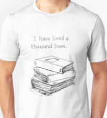 I have lived a thousand lives.... in books. Unisex T-Shirt