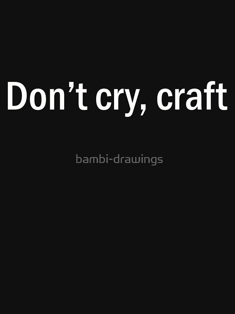 Don't cry, craft by bambi-drawings
