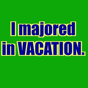 "High School Musical - ""I Majored in Vacation."" Shirt - Green by fakebadger"