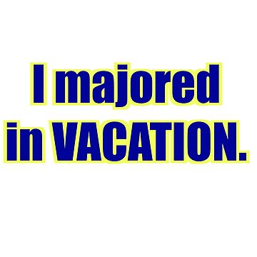 "High School Musical - ""I Majored in Vacation."" Shirt - White by fakebadger"