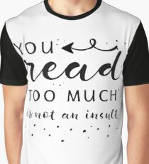 You Read Too Much Graphic T-Shirt