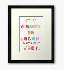 it's gonna be legen- wait for it dary! Framed Print