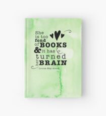 She is too fond of books & it has turned her brain (Louisa M. Alcott quote) Hardcover Journal