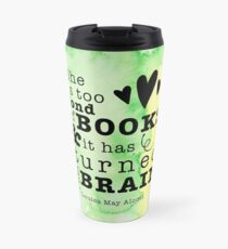 She is too fond of books & it has turned her brain (Louisa M. Alcott quote) Travel Mug
