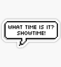 What time is it? SHOWTIME! Sticker