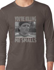 You're Killing Me Smalls Long Sleeve T-Shirt