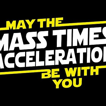 Star Wars - May the Mass x Acceleration Be With You by Mauro6