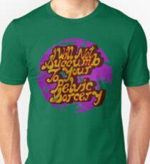 I will not succumb to your Pelvic Sorcery Unisex T-Shirt