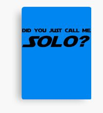 Did You Just Call Me Solo - Star Wars Canvas Print